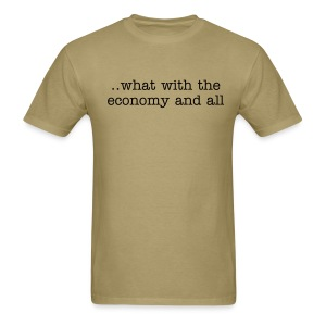 What with the economy - Men's T-Shirt