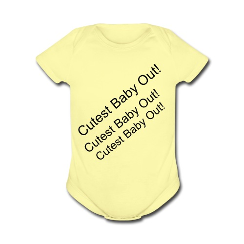 Cutest Baby Out! Baby Girl suit - Organic Short Sleeve Baby Bodysuit