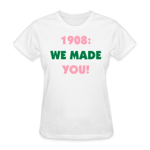 AKA: We Made U Shirt - Women's T-Shirt