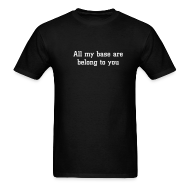 T-Shirts ~ Men's T-Shirt ~ ALL MY BASE ARE BELONG TO YOU T-Shirt