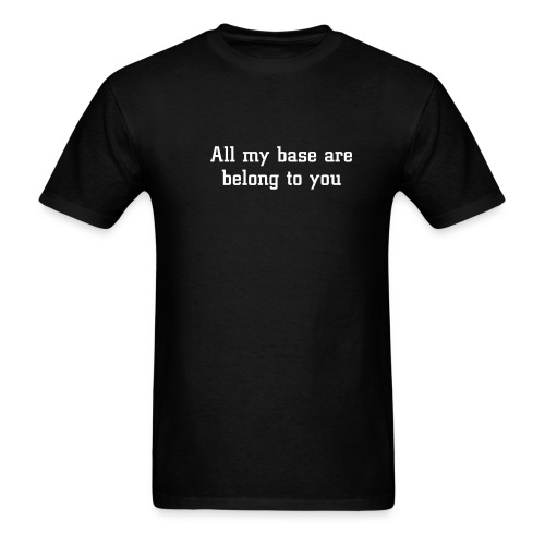 ALL MY BASE ARE BELONG TO YOU T-Shirt - Men's T-Shirt