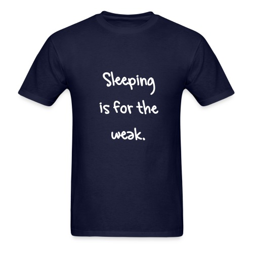 Sleeping is for the weak - Men's T-Shirt