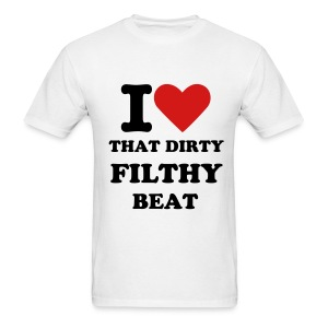 I Love That Dirty Filthy Beat - Men's Standard Weight T-Shirt - Men's T-Shirt