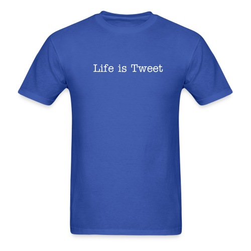 Life is Tweet - Men's T-Shirt