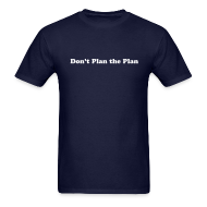 T-Shirts ~ Men's T-Shirt ~ Don't Plan the Plan T-Shirt
