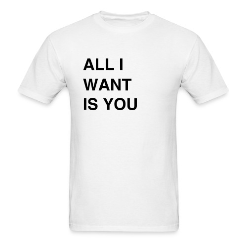 All I want is You - Men's T-Shirt