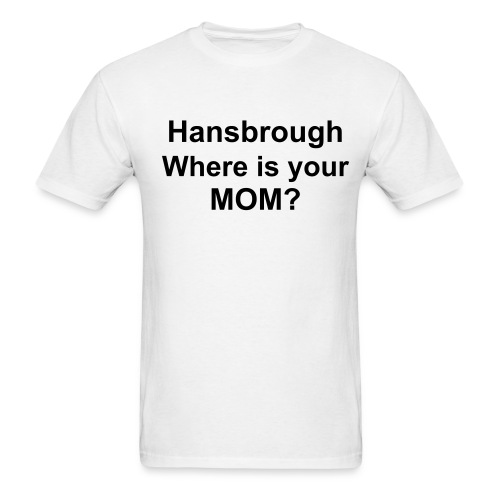 Hansbrough Where is your mom? - Men's T-Shirt