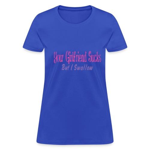 Your Girlfriend Sucks Blue T - Women's T-Shirt