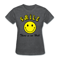 Women's T-Shirts ~ Women's T-Shirt ~ Smile, There is no Hell