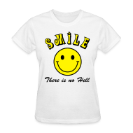 T-Shirts ~ Women's T-Shirt ~ Smile, There is no Hell