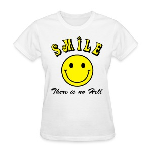 Smile, There is no Hell - Women's T-Shirt