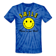 T-Shirts ~ Unisex Tie Dye T-Shirt ~ Smile, There is no Hell