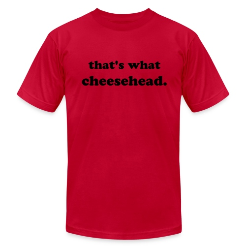 that's what cheesehead - Men's  Jersey T-Shirt