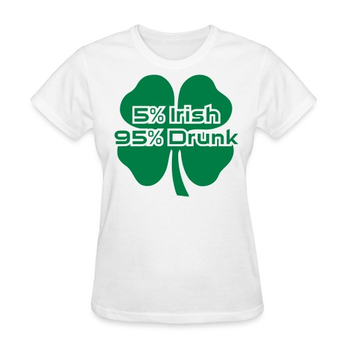 5 Percent Irish 95 Percent Drunk - Women's T-Shirt