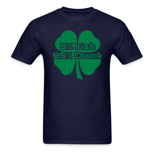 5 Percent Irish 95 Percent Drunk - Men's T-Shirt