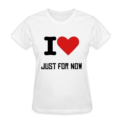 Just For Now-Love - Women's T-Shirt