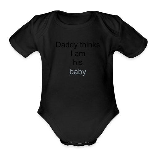 Daddy thinks i am his baby.--one size - Organic Short Sleeve Baby Bodysuit