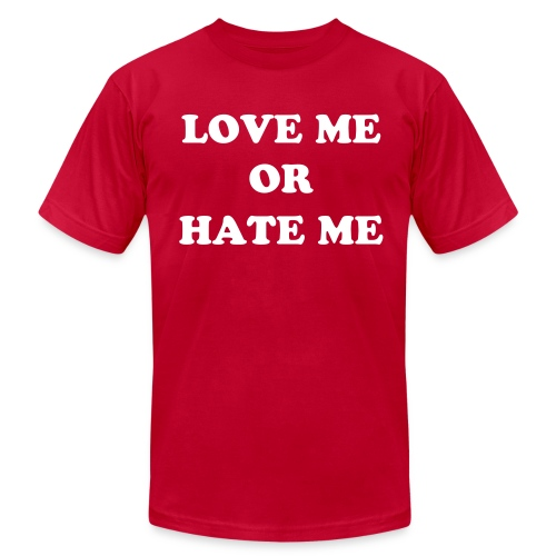Love Me or Hate Me! - Men's  Jersey T-Shirt