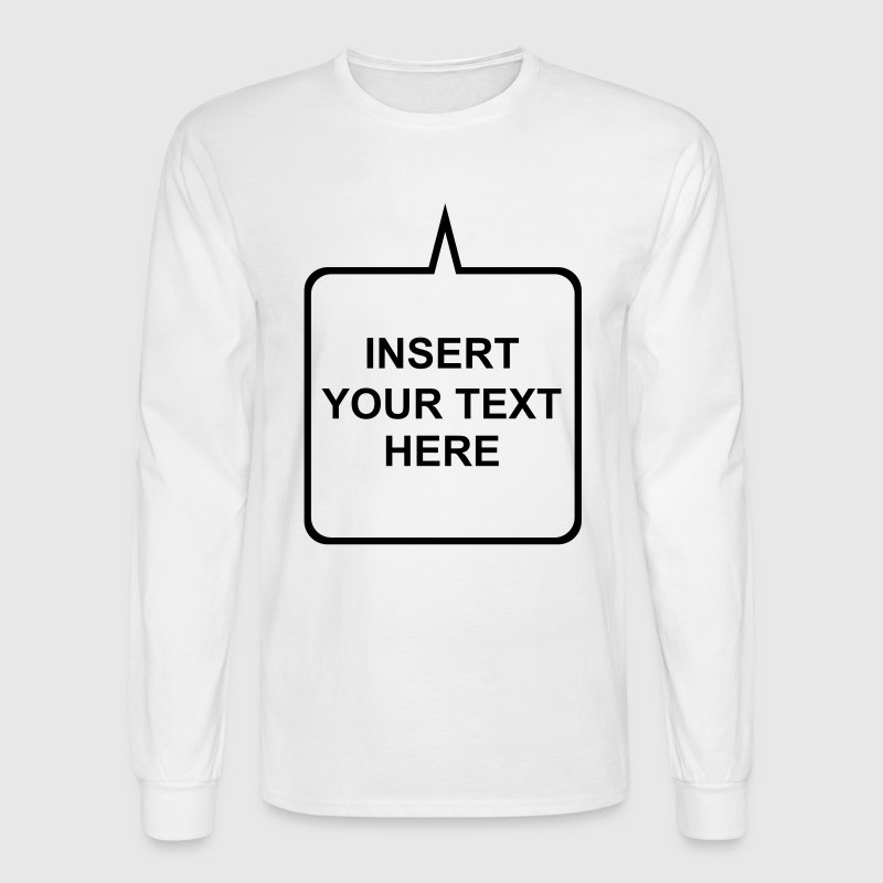 White Custom Add your Own Text,Fonts, and Colors Long sleeve shirts - Men's Long Sleeve T-Shirt