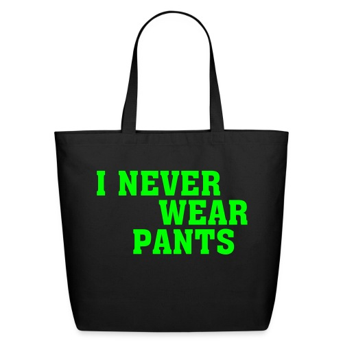 I Never Wear Pants Tote Bag - Eco-Friendly Cotton Tote