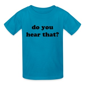 do you hear that? - Kids' T-Shirt