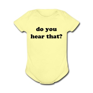 do you hear that? - Short Sleeve Baby Bodysuit