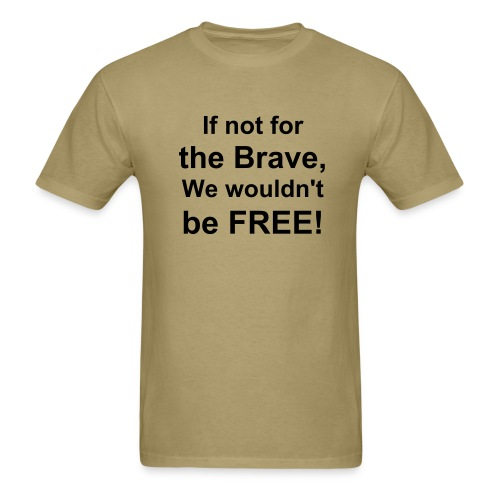 If not for the Brave.....We wouldn't be FREE! - Men's T-Shirt