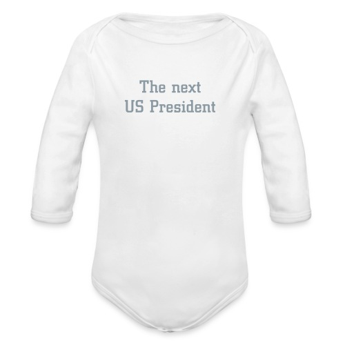 The next US President One size - Organic Long Sleeve Baby Bodysuit