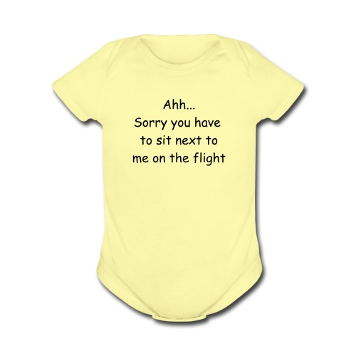 Ahh..Sorry you have to sit next to me on the flight One size - Organic Short Sleeve Baby Bodysuit