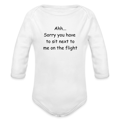 Ahh..Sorry you have to sit next to me on the flight One size - Organic Long Sleeve Baby Bodysuit