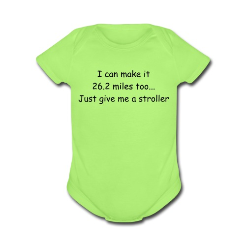 I can make it 26.2 miles too..Just give me a stroller One size - Organic Short Sleeve Baby Bodysuit
