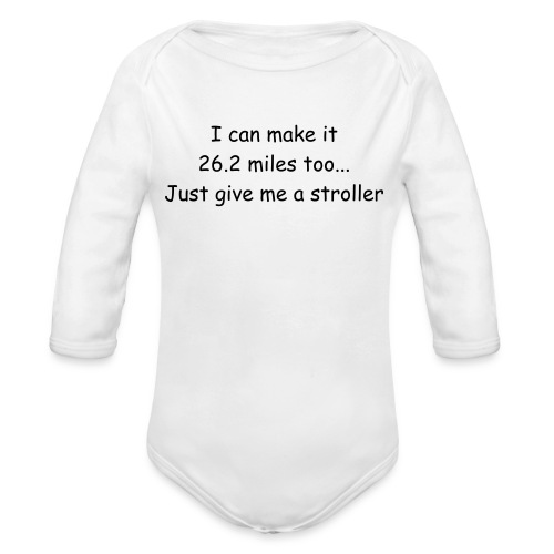 I can make it 26.2 miles too..Just give me a stroller One size - Organic Long Sleeve Baby Bodysuit