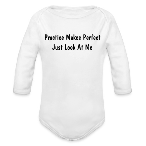 Practice Makes Perfect Just Look At Me One size - Organic Long Sleeve Baby Bodysuit