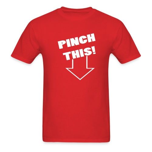 Pinch This Shirt - Men's T-Shirt
