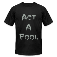 T-Shirts ~ Men's T-Shirt by American Apparel ~ act a fool
