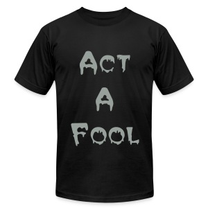 act a fool - Men's T-Shirt by American Apparel