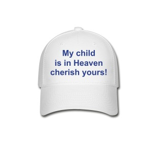 My child is in Heaven cherish yours! FRONT TEXT ONLY - Baseball Cap