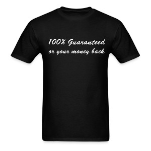 100% Guaranteed or your money back - Men's T-Shirt