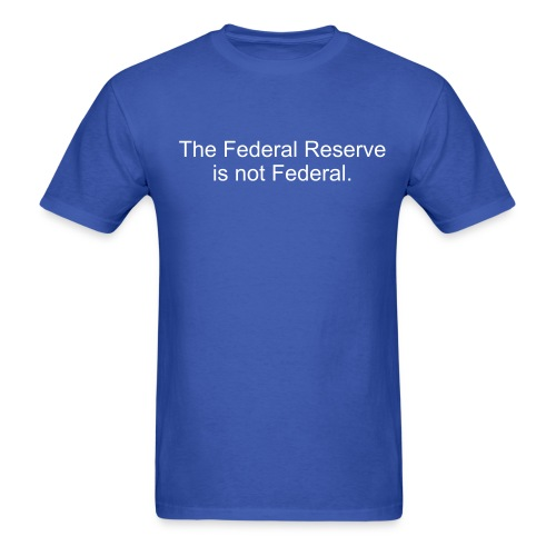 The Federal Reserve is not Federal. - Men's T-Shirt