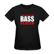 Women's T-Shirts ~ Women's T-Shirt ~ I Am With The Bass Player
