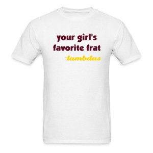 LUL Your Girl's Favorite Frat Shirt - Men's T-Shirt