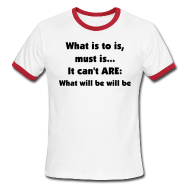 T-Shirts ~ Men's Ringer T-Shirt ~ WHAT IS TO IS, MUST IS...IT CAN'T ARE - IZATRINI.com