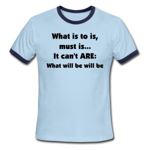 WHAT IS TO IS, MUST IS...IT CAN'T ARE - IZATRINI.com - Men's Ringer T-Shirt