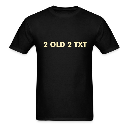 2 OLD 2 TXT - Men's T-Shirt