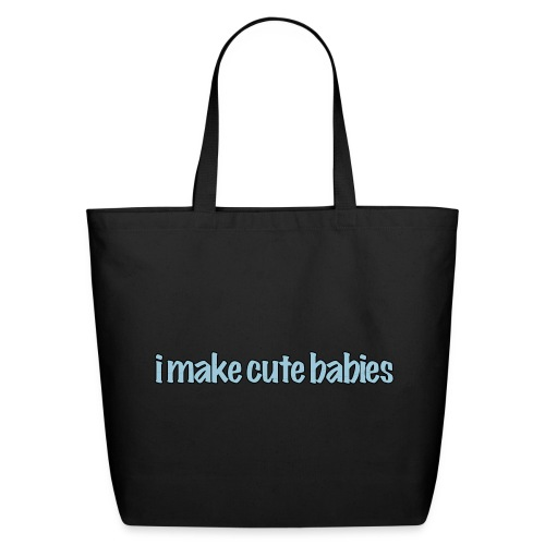 I Make Cute Babies - Eco-Friendly Cotton Tote