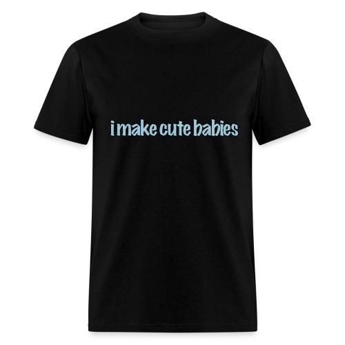 I Make Cute Babies - Men's T-Shirt