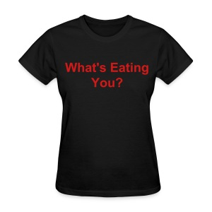 What's Eating You?  - Women's T-Shirt
