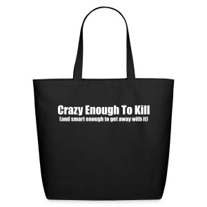 Crazy Enough To Kill Tote - Eco-Friendly Cotton Tote