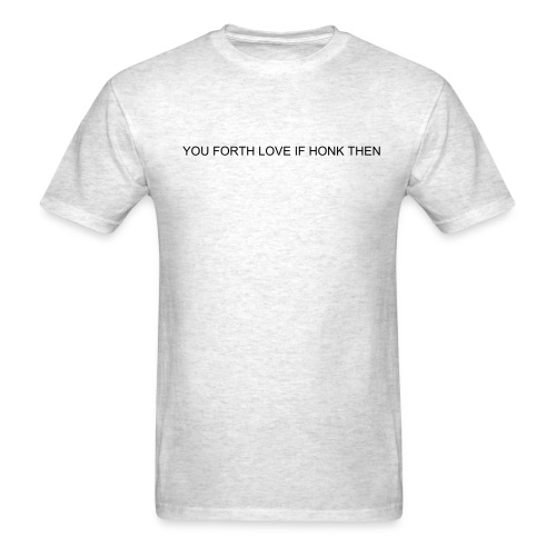 you forth love if honk then (on Light Choice) - Men's T-Shirt