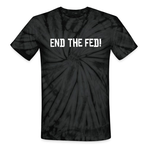 End the Fed! - Unisex Tie Dye T-Shirt